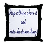 Stop talking - write! Throw Pillow