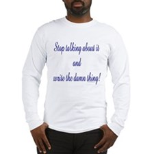 Stop talking - write! Long Sleeve T-Shirt