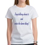 Stop talking - write! Women's T-Shirt