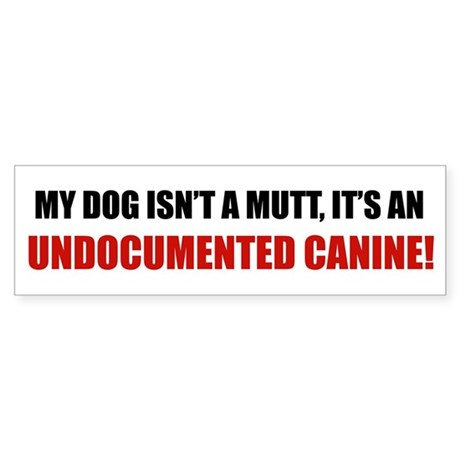 Undocumented Canine Bumper Sticker
