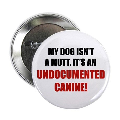 "Undocumented Canine 2.25"" Button (10 pack)"