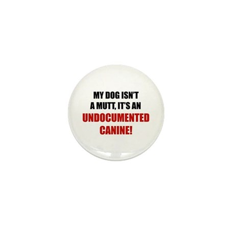 Undocumented Canine Mini Button