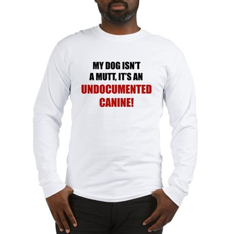 Undocumented Canine Long Sleeve T-Shirt