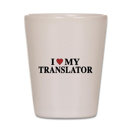 I Love My Translator Shot Glass