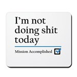 Im Not Doing Sh*t Today Mousepad