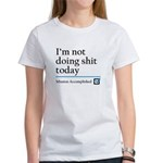Im Not Doing Sh*t Today Women's T-Shirt