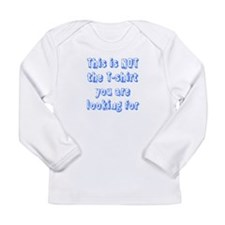 This is NOT the T-Shirt... Long Sleeve Infant T-Sh
