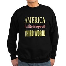 America the New 3rd World Sweatshirt