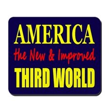 America the New 3rd World Mousepad