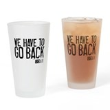 We Have to Go Back Pint Glass