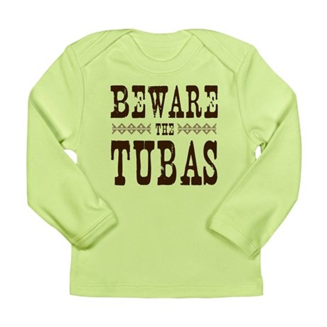Beware the Tubas Long Sleeve Infant T-Shirt