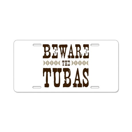Beware the Tubas Aluminum License Plate