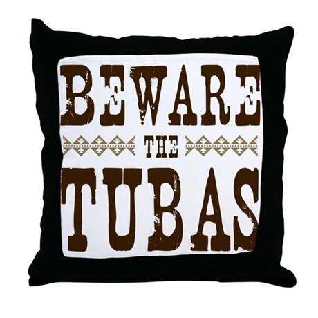 Beware the Tubas Throw Pillow