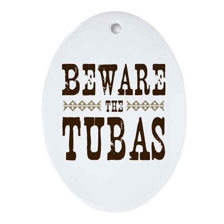 Beware the Tubas Ornament (Oval)