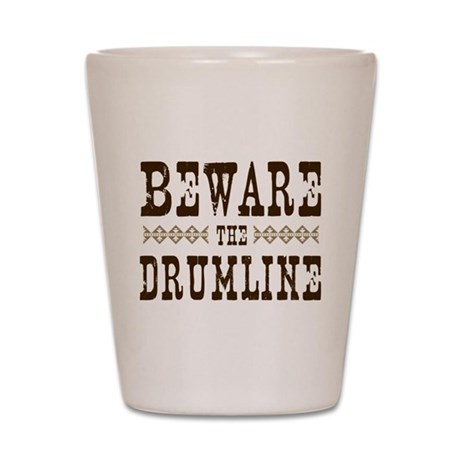 Beware the Drumline Shot Glass