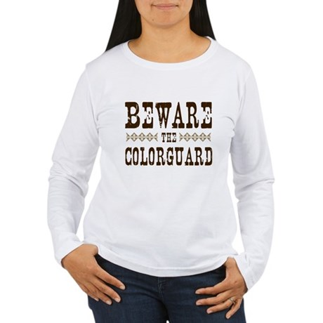 Beware the Colorguard Women's Long Sleeve T-Shirt