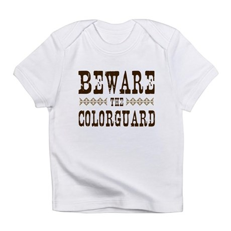 Beware the Colorguard Infant T-Shirt