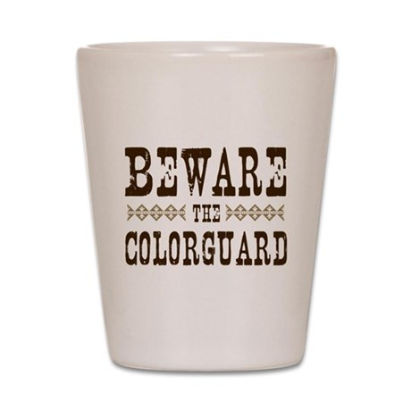 Beware the Colorguard Shot Glass