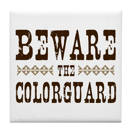 Beware the Colorguard Tile Coaster