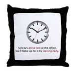 I'm Always Late to Work Throw Pillow