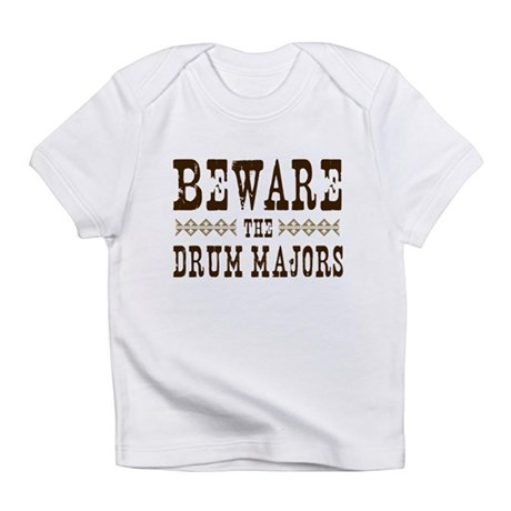 Beware the Drum Majors Infant T-Shirt