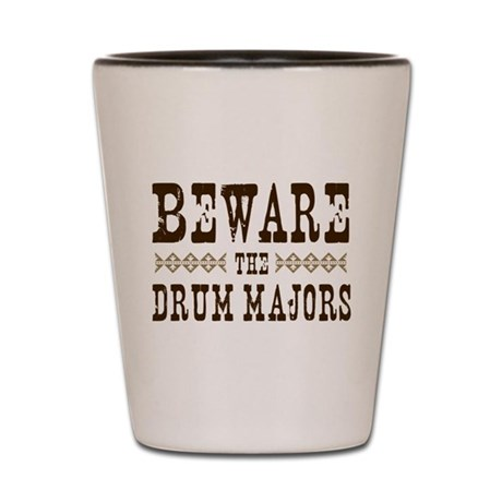 Beware the Drum Majors Shot Glass