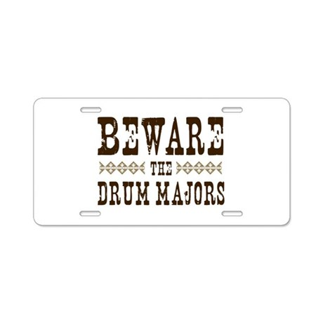 Beware the Drum Majors Aluminum License Plate