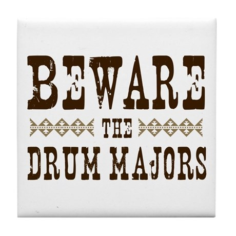 Beware the Drum Majors Tile Coaster