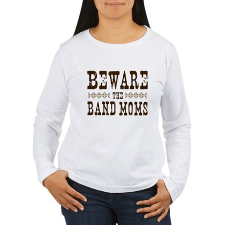 Beware the Band Moms Women's Long Sleeve T-Shirt