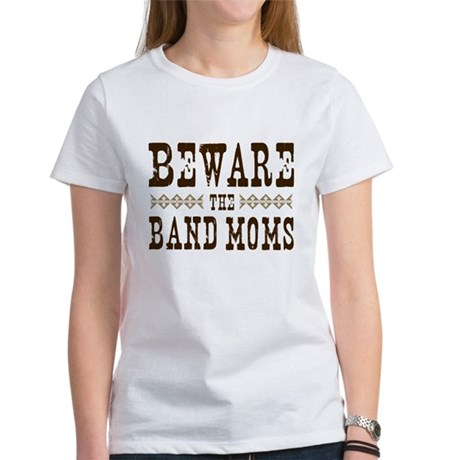 Beware the Band Moms Women's T-Shirt