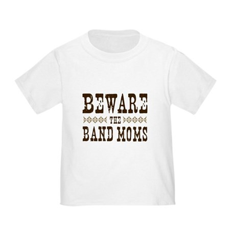 Beware the Band Moms Toddler T-Shirt
