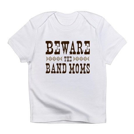 Beware the Band Moms Infant T-Shirt