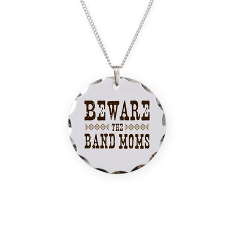 Beware the Band Moms Necklace Circle Charm