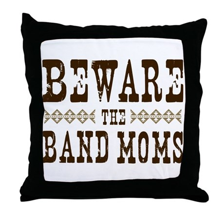 Beware the Band Moms Throw Pillow