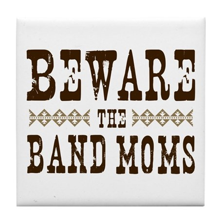 Beware the Band Moms Tile Coaster