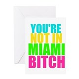 You're Not In Miami Bitch Greeting Card