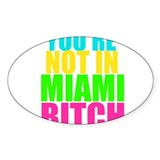 You're Not In Miami Bitch Decal