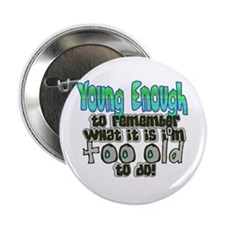 "Young Enough 2.25"" Button"