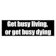 Get Busy Living (Bumper Sticker)