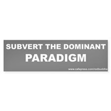Subvert the dominant paradigm Bumper Bumper Sticker