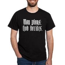 Man plans; God decides. T-Shirt