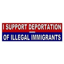 I Support Deportation of Illegals Bumper Bumper Sticker