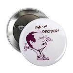 I'm the Decider! Anti-Bush Button