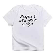 Maybe I Ate Your Dingo Infant T-Shirt