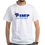 pimp poop in my pants White T-Shirt