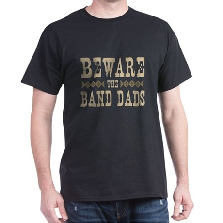 Beware the Band Dads Dark T-Shirt