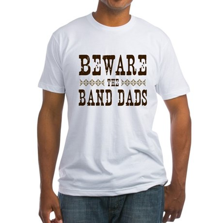 Beware the Band Dads Fitted T-Shirt