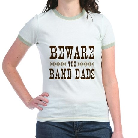 Beware the Band Dads Jr. Ringer T-Shirt