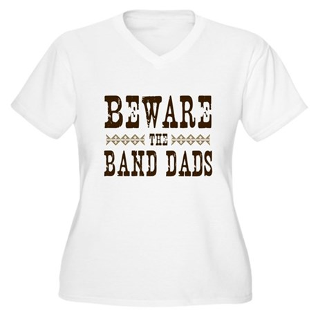 Beware the Band Dads Women's Plus Size V-Neck T-Sh