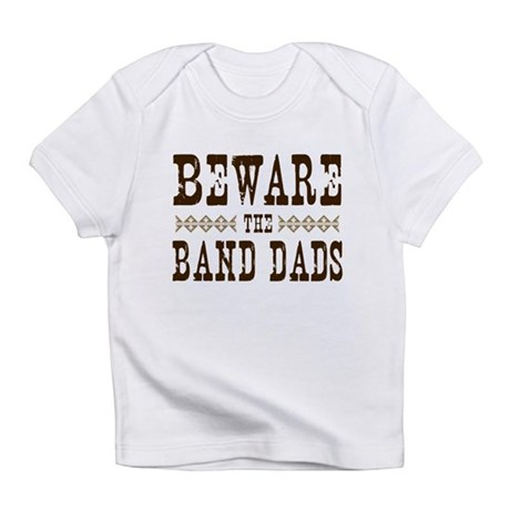 Beware the Band Dads Infant T-Shirt